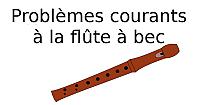 Problèmes courants à la flûte à bec