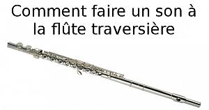Comment faire un son à la flûte traversière